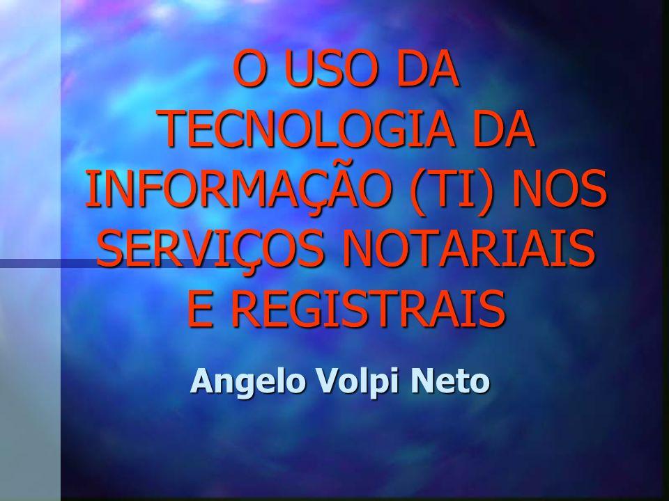 O USO DA TECNOLOGIA DA INFORMAÇÃO (TI) NOS SERVIÇOS NOTARIAIS E REGISTRAIS