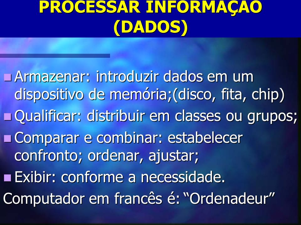 PROCESSAR INFORMAÇÃO (DADOS)