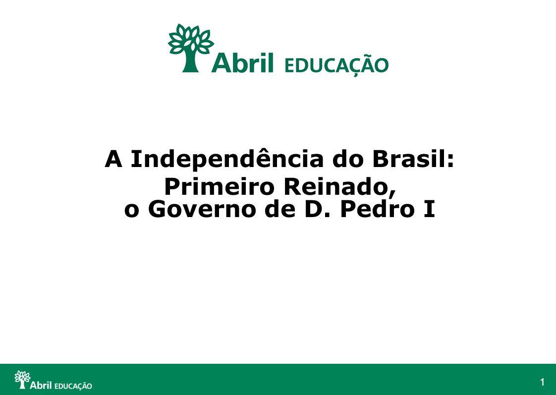 A Independência do Brasil: Primeiro Reinado, o Governo de D. Pedro I