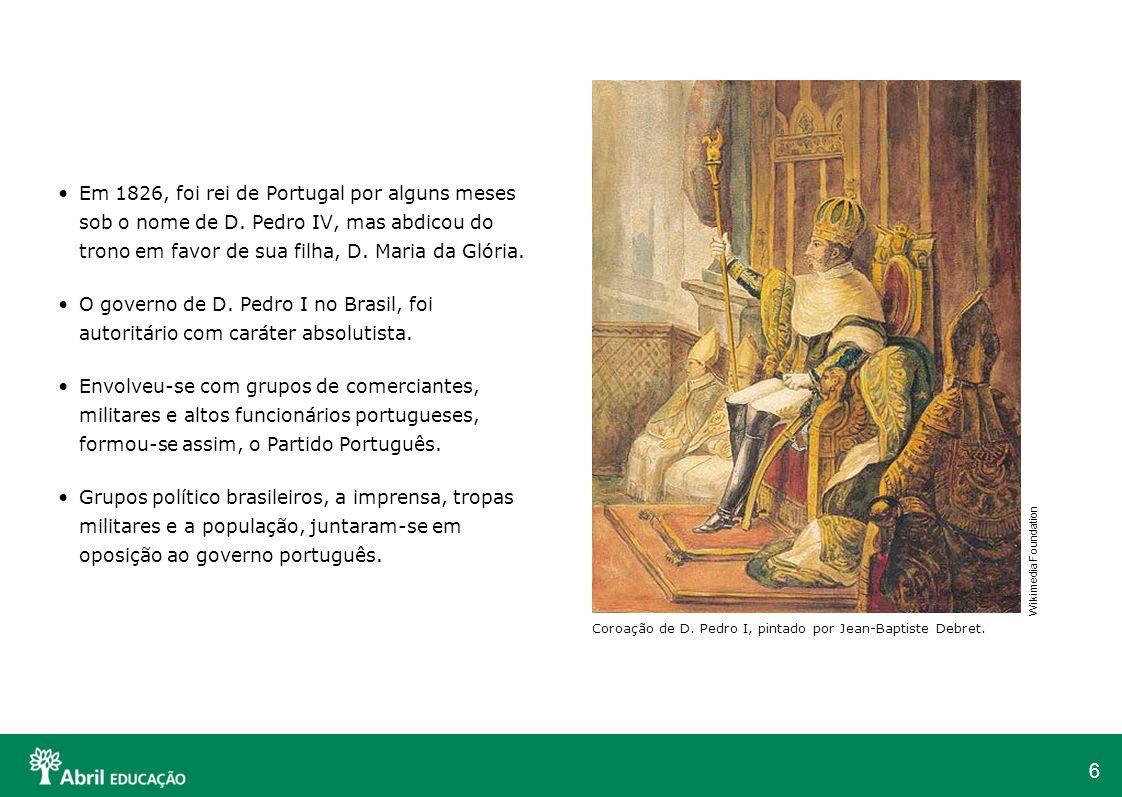 Em 1826, foi rei de Portugal por alguns meses sob o nome de D