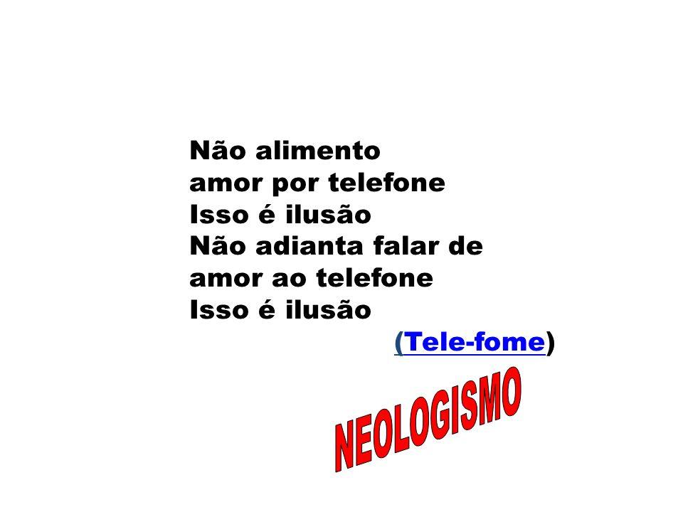 NEOLOGISMO Não alimento amor por telefone Isso é ilusão