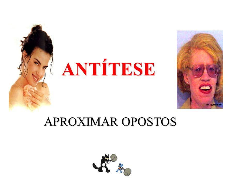 ANTÍTESE APROXIMAR OPOSTOS