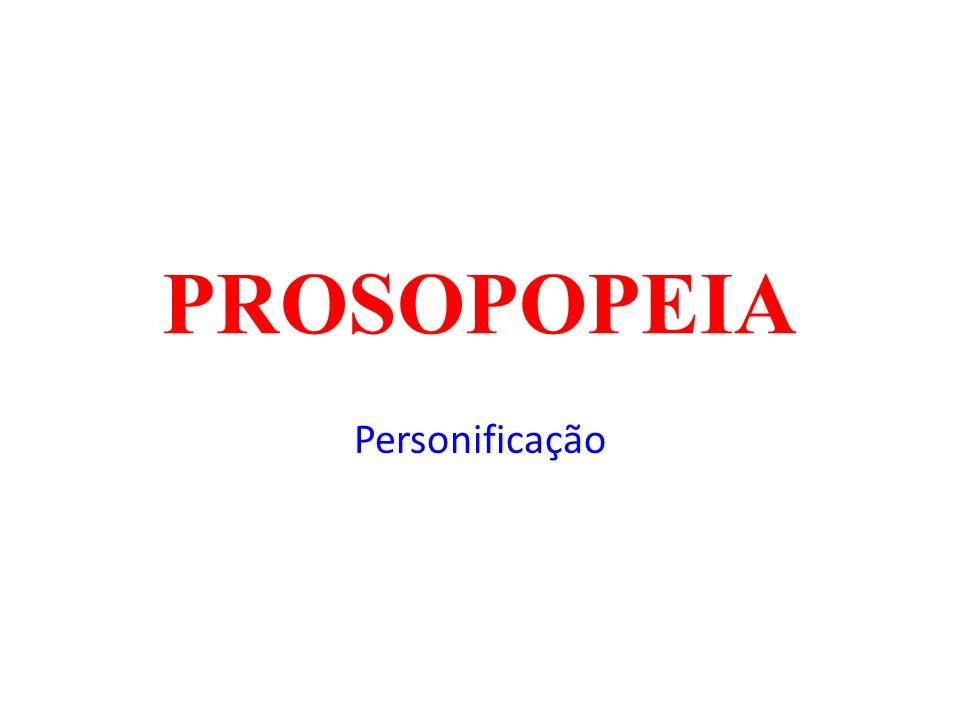 PROSOPOPEIA Personificação