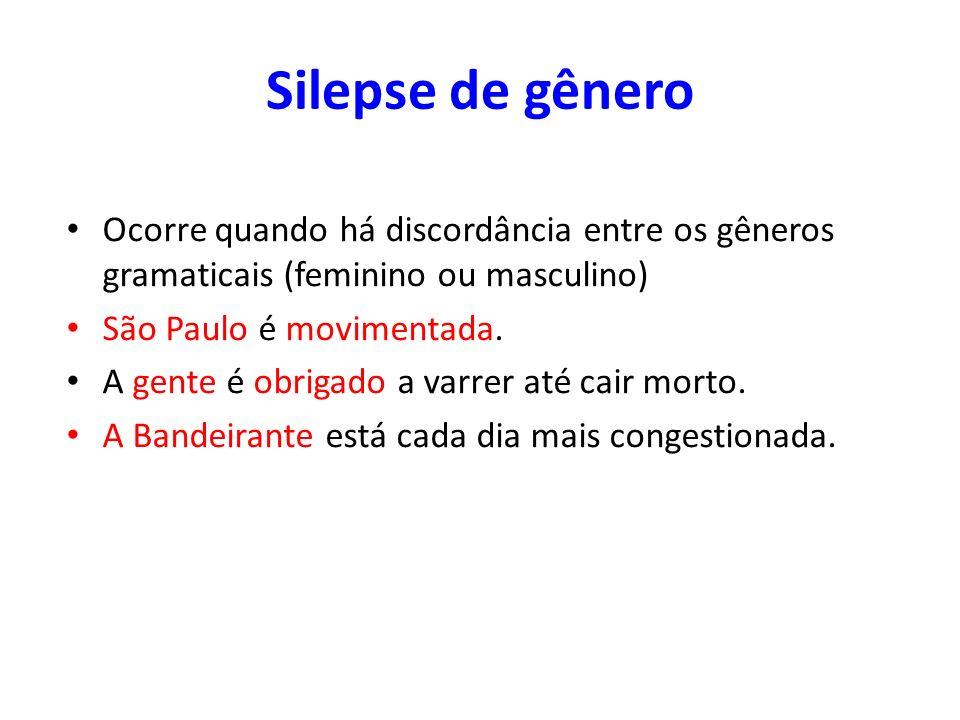 Silepse de gêneroOcorre quando há discordância entre os gêneros gramaticais (feminino ou masculino)