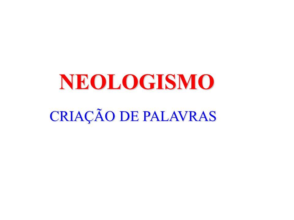 NEOLOGISMO CRIAÇÃO DE PALAVRAS