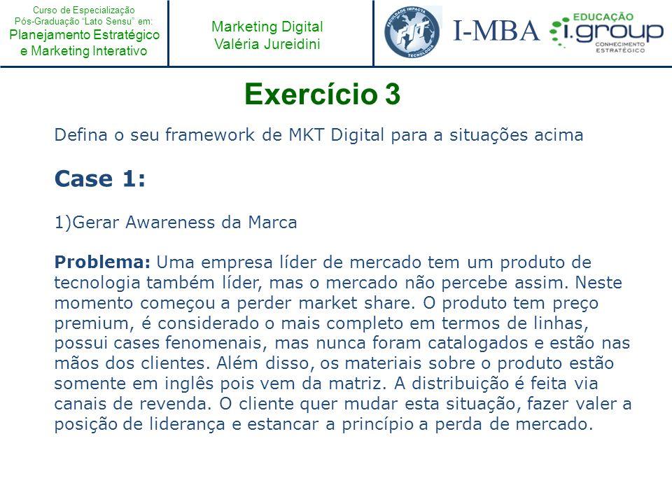 Exercício 3 Defina o seu framework de MKT Digital para a situações acima. Case 1: Gerar Awareness da Marca.