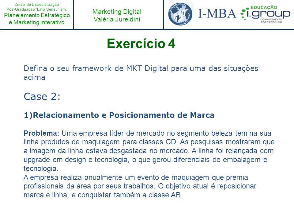 Exercício 4 Defina o seu framework de MKT Digital para uma das situações acima. Case 2: Relacionamento e Posicionamento de Marca.