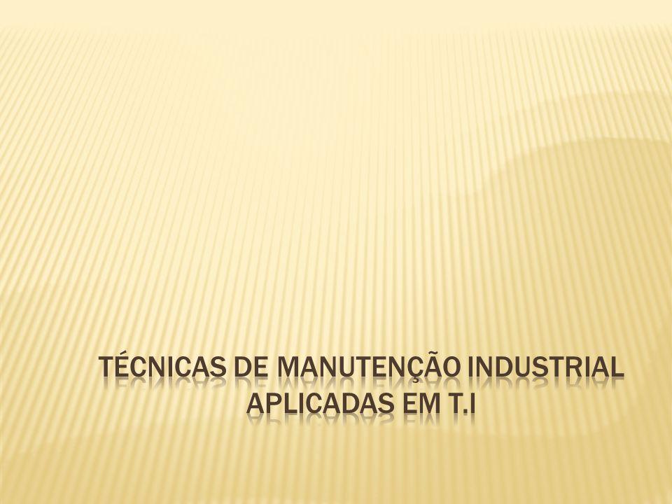 Técnicas de Manutenção industrial aplicadas em t.i
