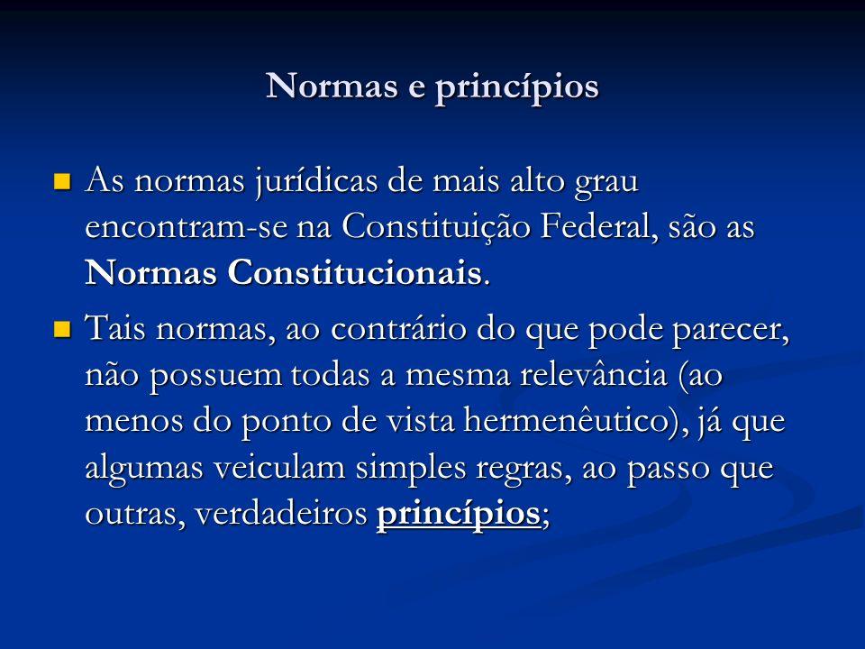 Normas e princípios As normas jurídicas de mais alto grau encontram-se na Constituição Federal, são as Normas Constitucionais.