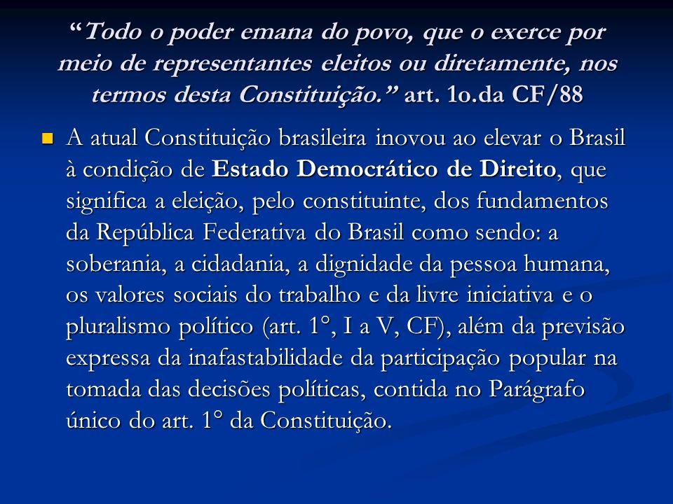 Todo o poder emana do povo, que o exerce por meio de representantes eleitos ou diretamente, nos termos desta Constituição. art. 1o.da CF/88