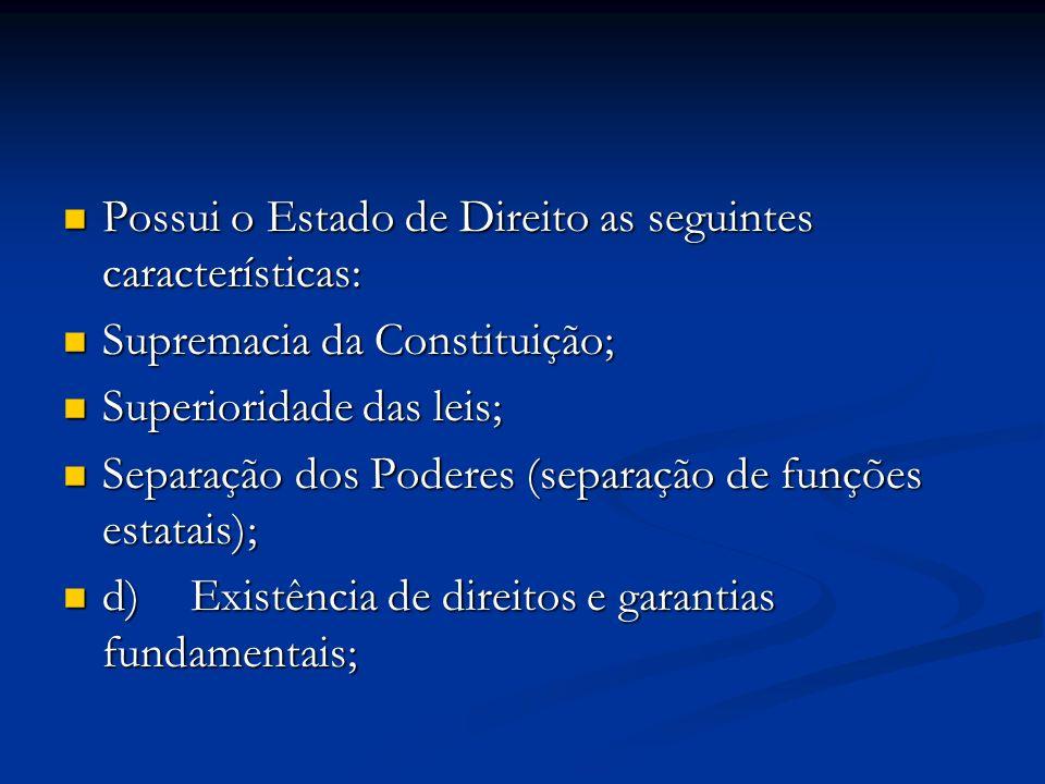 Possui o Estado de Direito as seguintes características: