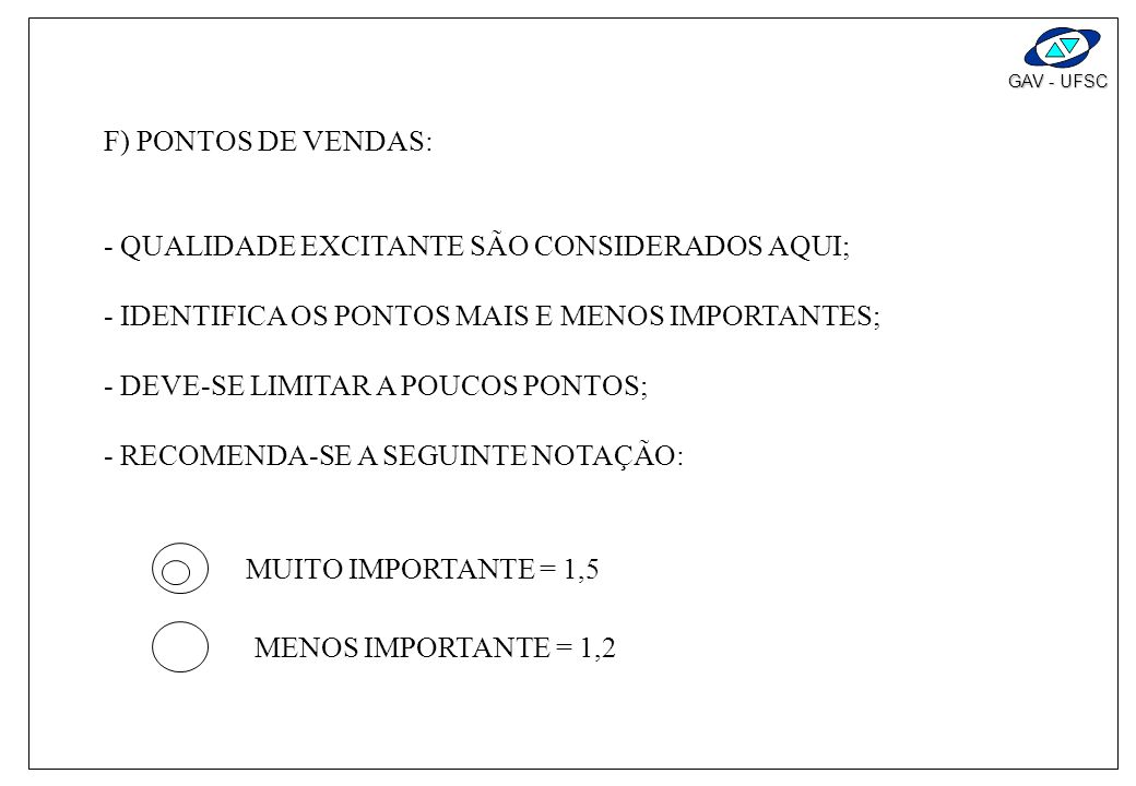 F) PONTOS DE VENDAS:- QUALIDADE EXCITANTE SÃO CONSIDERADOS AQUI; - IDENTIFICA OS PONTOS MAIS E MENOS IMPORTANTES;