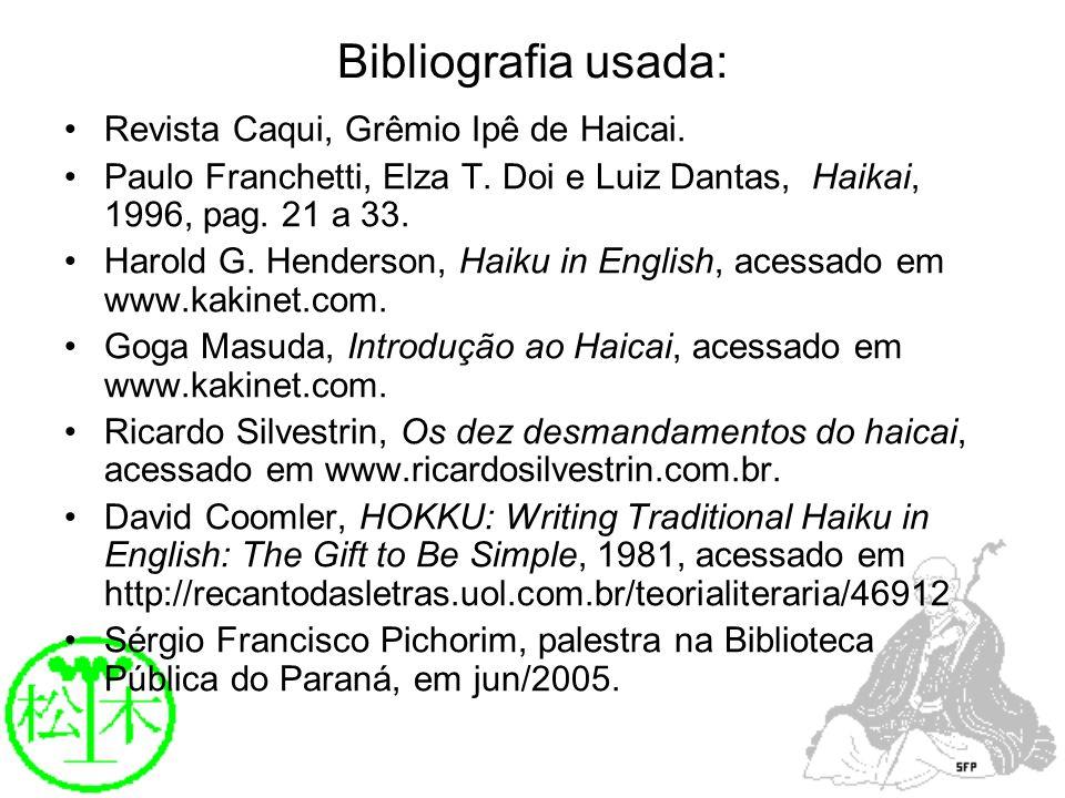 Bibliografia usada: Revista Caqui, Grêmio Ipê de Haicai.
