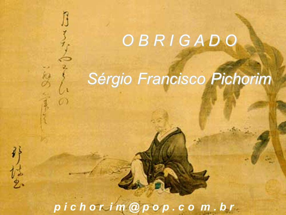 O B R I G A D O Sérgio Francisco Pichorim