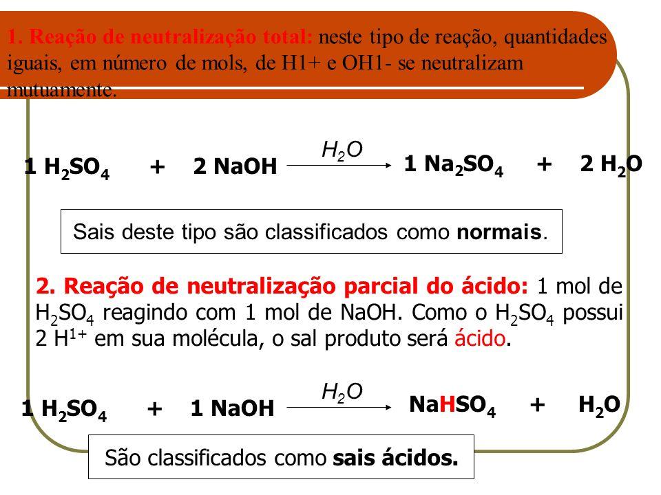 1. Reação de neutralização total: neste tipo de reação, quantidades iguais, em número de mols, de H1+ e OH1- se neutralizam mutuamente.