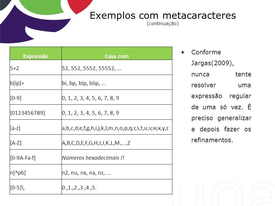 Exemplos com metacaracteres (continuação)