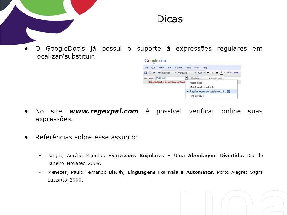 Dicas O GoogleDoc's já possui o suporte à expressões regulares em localizar/substituir.