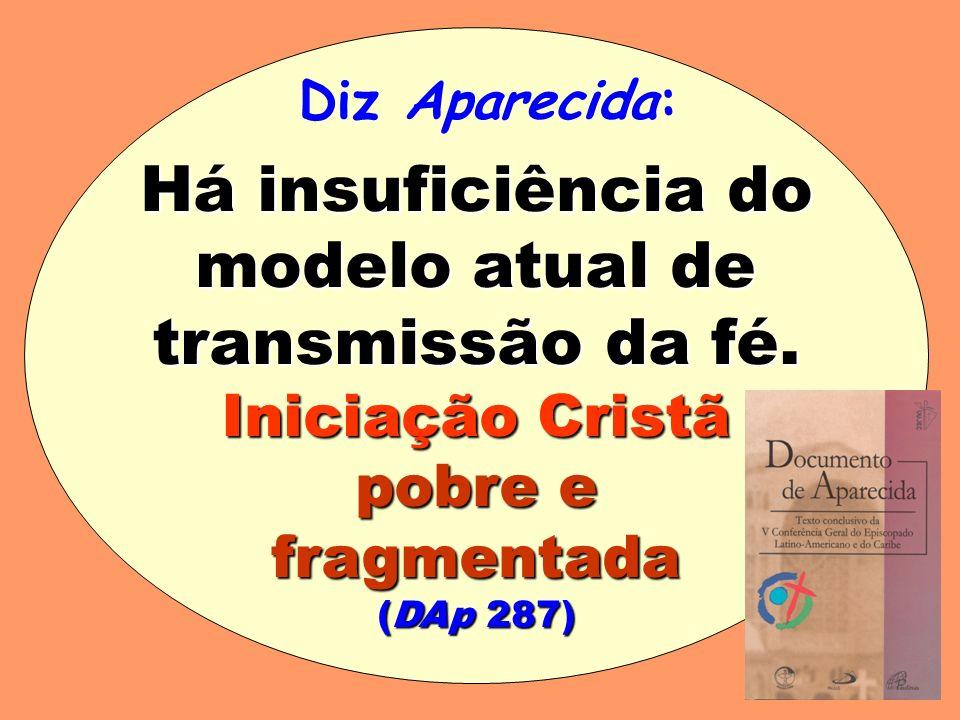Há insuficiência do modelo atual de transmissão da fé.