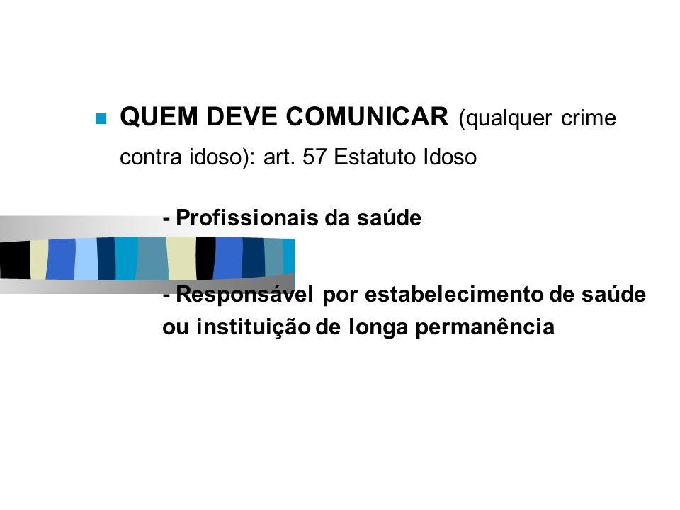 QUEM DEVE COMUNICAR (qualquer crime contra idoso): art