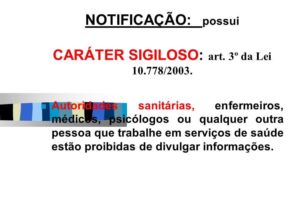 NOTIFICAÇÃO: possui CARÁTER SIGILOSO: art. 3º da Lei 10.778/2003.