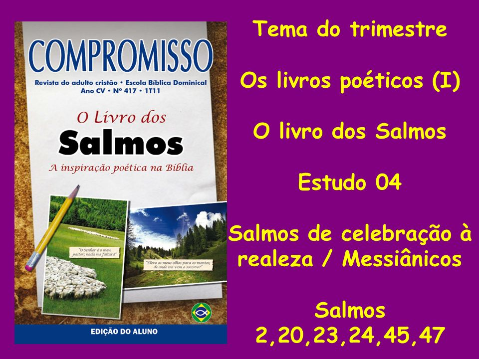 Tema do trimestreOs livros poéticos (I) O livro dos Salmos. Estudo 04. Salmos de celebração à. realeza / Messiânicos.