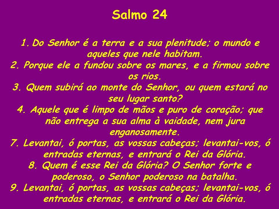 Salmo 24 1. Do Senhor é a terra e a sua plenitude; o mundo e aqueles que nele habitam.