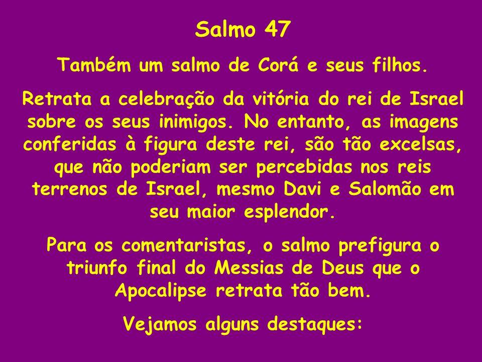 Também um salmo de Corá e seus filhos. Vejamos alguns destaques: