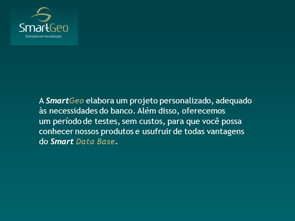 A SmartGeo elabora um projeto personalizado, adequado às necessidades do banco.