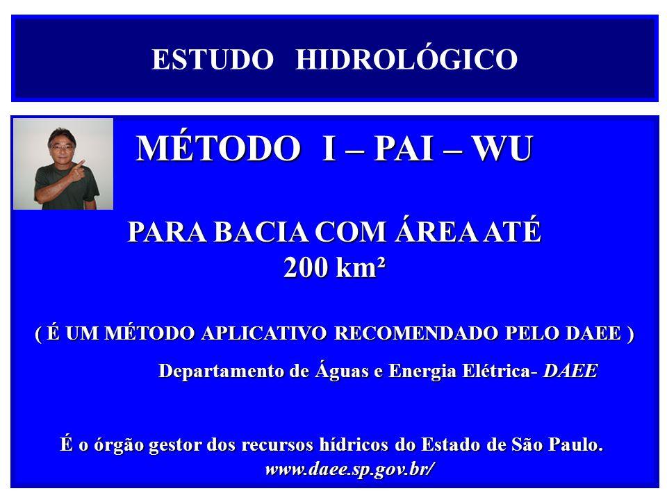 MÉTODO I – PAI – WU ESTUDO HIDROLÓGICO PARA BACIA COM ÁREA ATÉ 200 km²