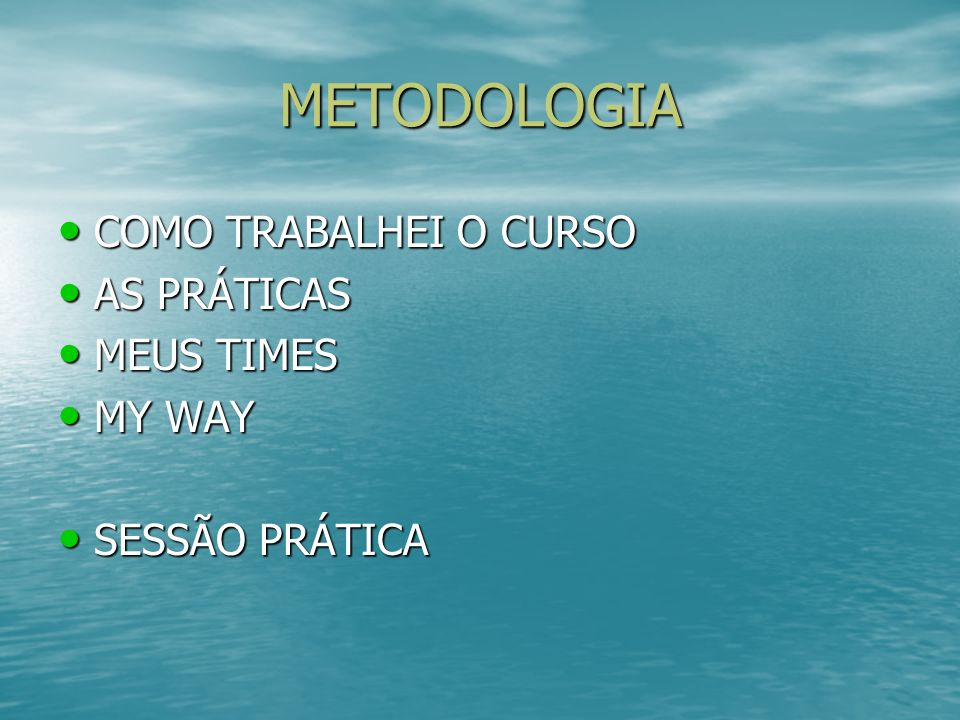 METODOLOGIA COMO TRABALHEI O CURSO AS PRÁTICAS MEUS TIMES MY WAY