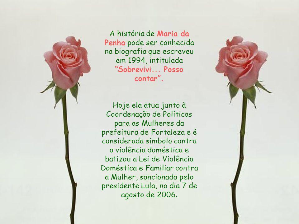 A história de Maria da Penha pode ser conhecida na biografia que escreveu em 1994, intitulada Sobrevivi... Posso contar .