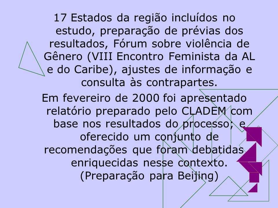 17 Estados da região incluídos no estudo, preparação de prévias dos resultados, Fórum sobre violência de Gênero (VIII Encontro Feminista da AL e do Caribe), ajustes de informação e consulta às contrapartes.