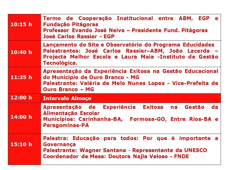 10:15 h Termo de Cooperação Institucional entre ABM, EGP e Fundação Pitágoras. Professor Evando José Neiva – Presidente Fund. Pitágoras.