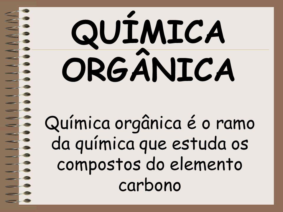 QUÍMICA ORGÂNICA Química orgânica é o ramo da química que estuda os compostos do elemento carbono