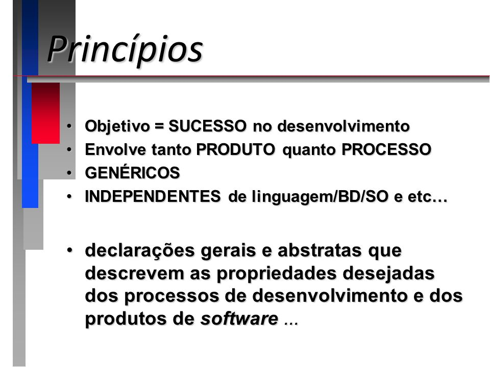 PrincípiosObjetivo = SUCESSO no desenvolvimento. Envolve tanto PRODUTO quanto PROCESSO. GENÉRICOS. INDEPENDENTES de linguagem/BD/SO e etc…