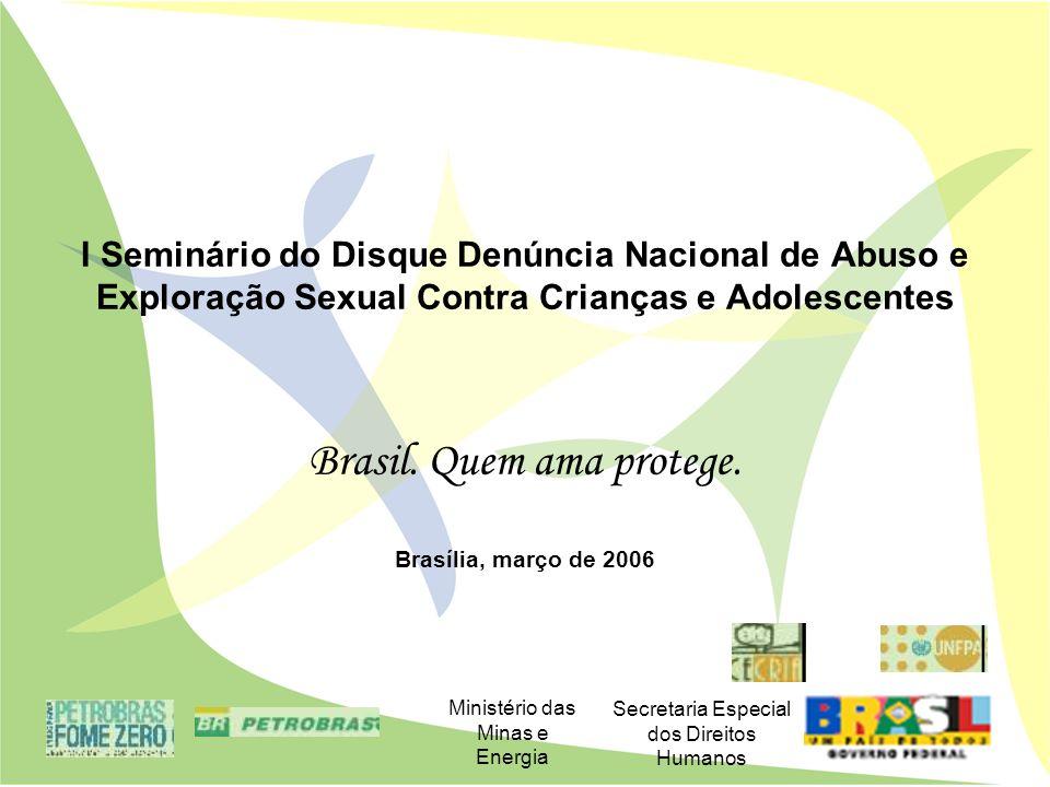 I Seminário do Disque Denúncia Nacional de Abuso e Exploração Sexual Contra Crianças e Adolescentes Brasil. Quem ama protege. Brasília, março de 2006