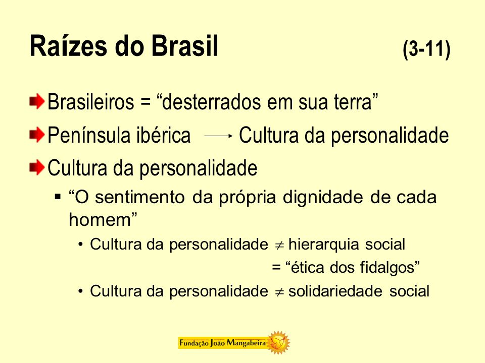 Raízes do Brasil (3-11) Brasileiros = desterrados em sua terra