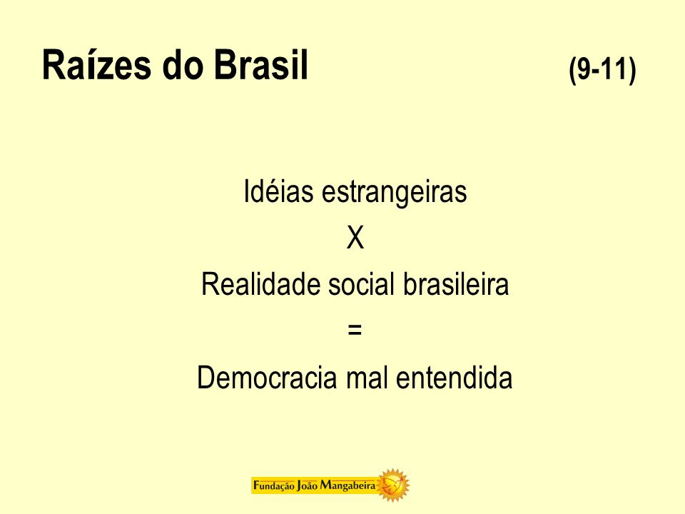 Raízes do Brasil (9-11) Idéias estrangeiras X