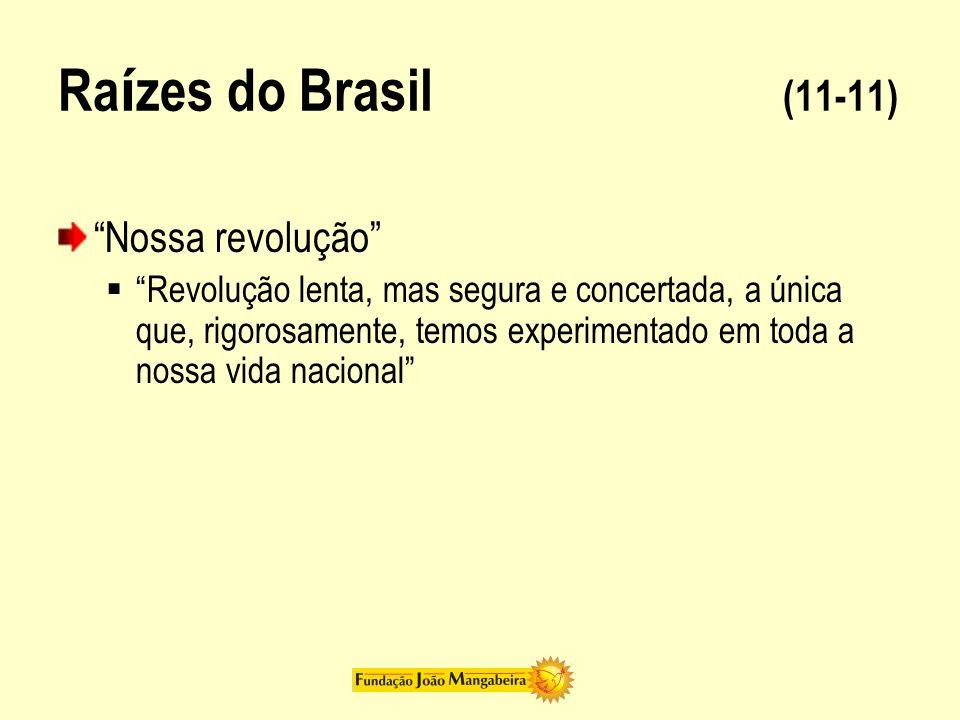 Raízes do Brasil (11-11) Nossa revolução