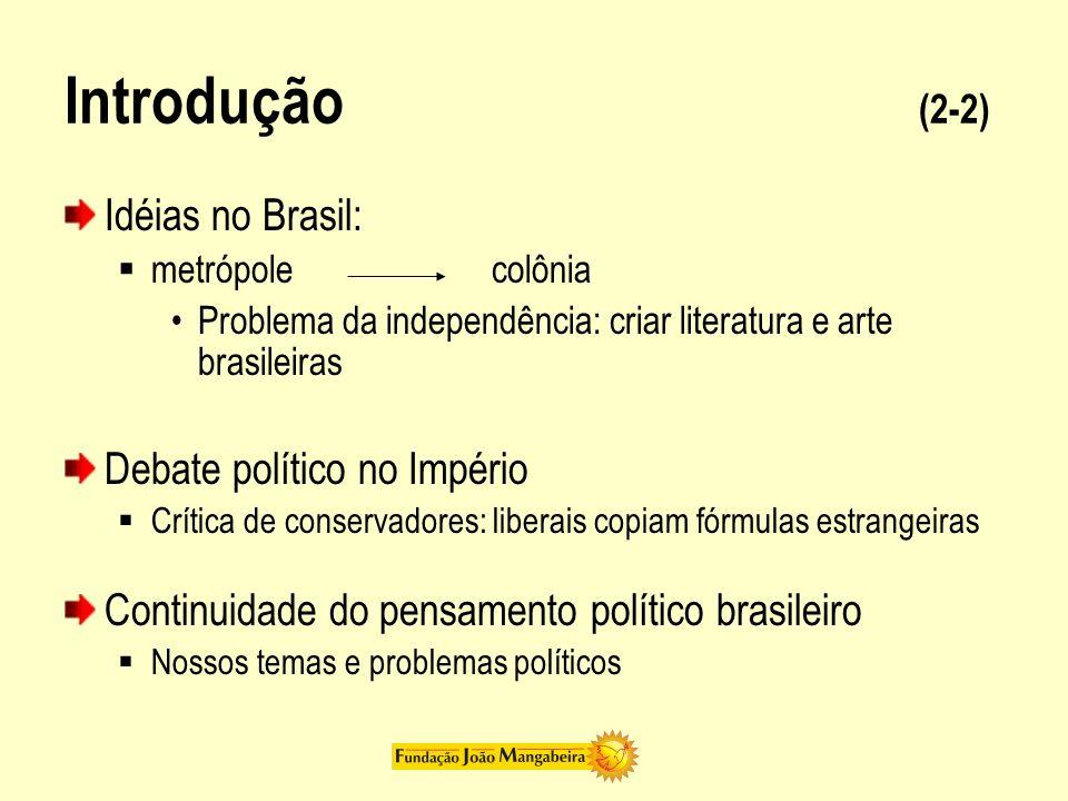 Introdução (2-2) Idéias no Brasil: Debate político no Império