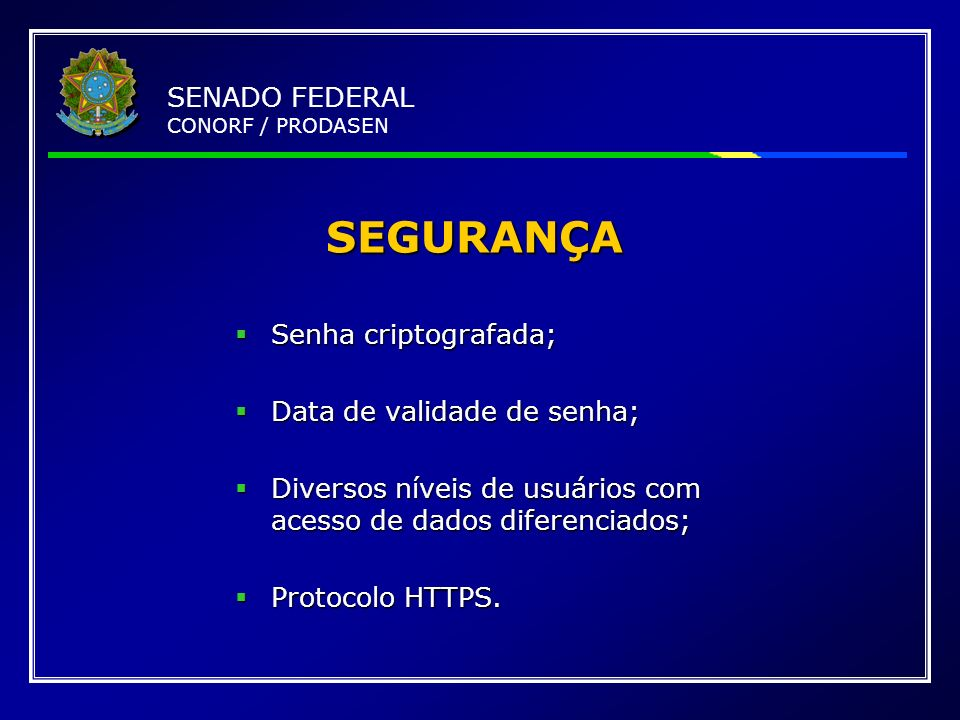 SEGURANÇA SENADO FEDERAL CONORF / PRODASEN Senha criptografada;