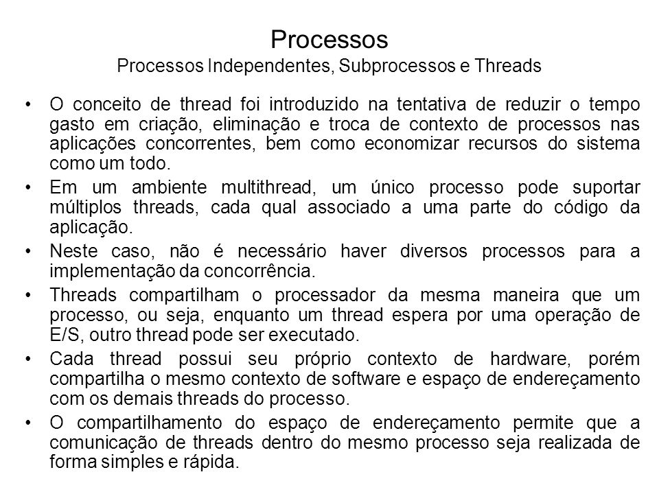 Processos Processos Independentes, Subprocessos e Threads