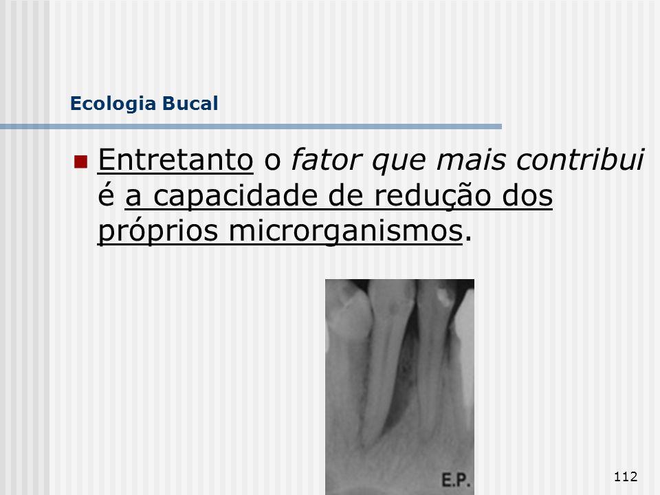 Ecologia Bucal Entretanto o fator que mais contribui é a capacidade de redução dos próprios microrganismos.
