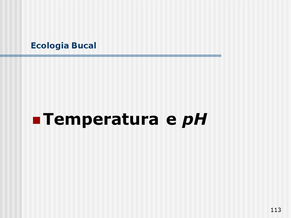 Ecologia Bucal Temperatura e pH