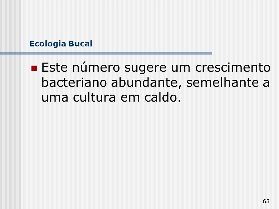 Ecologia Bucal Este número sugere um crescimento bacteriano abundante, semelhante a uma cultura em caldo.