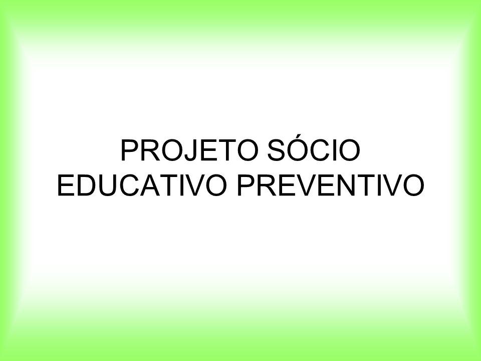 PROJETO SÓCIO EDUCATIVO PREVENTIVO