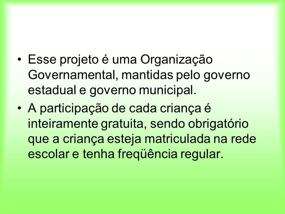 Esse projeto é uma Organização Governamental, mantidas pelo governo estadual e governo municipal.