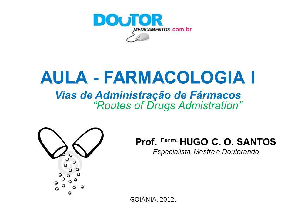 Vias de Administração de Fármacos Prof. Farm. HUGO C. O. SANTOS
