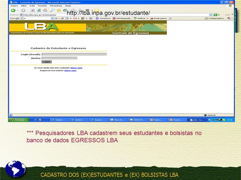 http://lba.inpa.gov.br/estudante/ *** Pesquisadores LBA cadastrem seus estudantes e bolsistas no banco de dados EGRESSOS LBA.