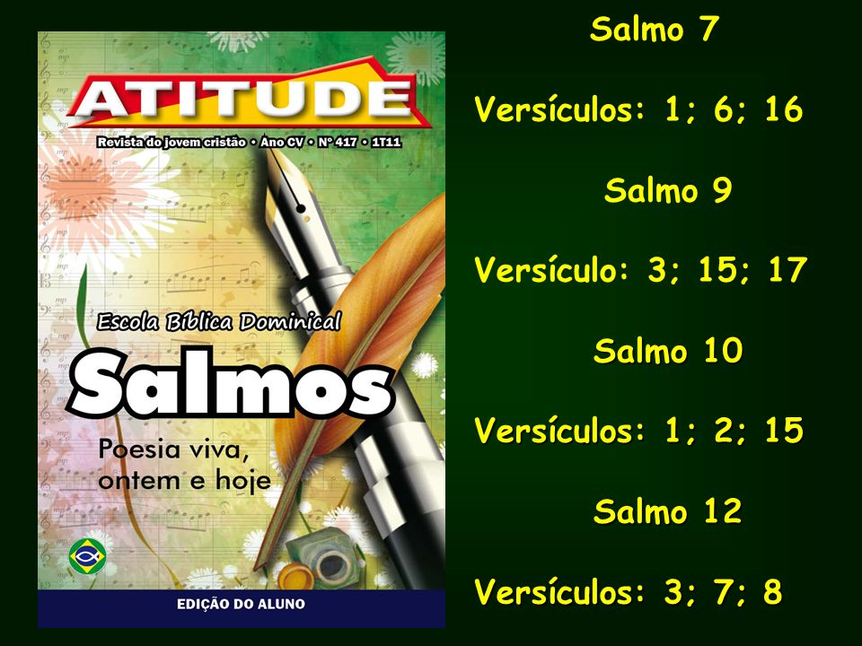 Salmo 7Versículos: 1; 6; 16. Salmo 9. Versículo: 3; 15; 17. Salmo 10. Versículos: 1; 2; 15. Salmo 12.